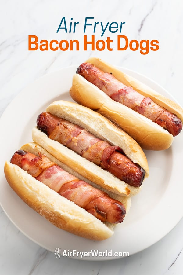 Air Fried Bacon Wrapped Hot Dogs | AirFryerWorld