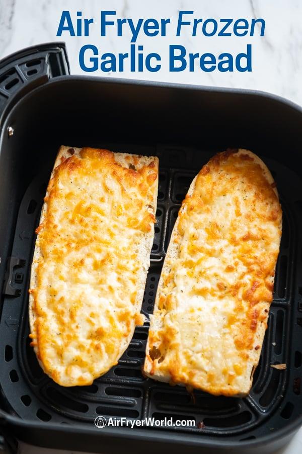 Air Fryer Frozen Garlic Bread Recipe that's Air Fried in a basket