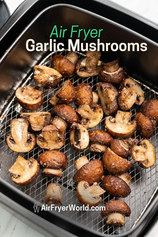 Air Fried Garlic Mushrooms Recipe in the Air Fryer in a basket