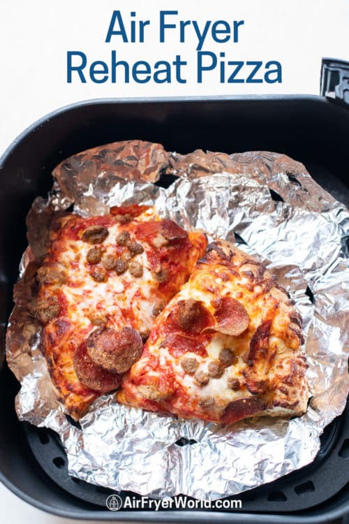How to reheat pizza in air fryer on foil in a basket