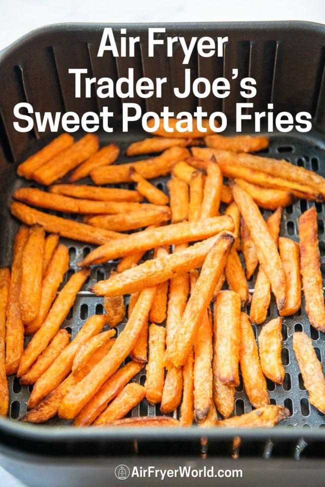 Air Fryer Trader Joe's Sweet Potato Fries in basket