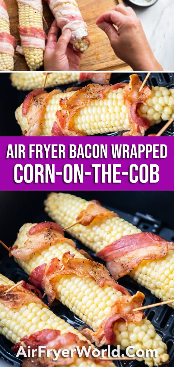 Air Fryer Bacon Wrapped Corn on The Cob   AirFryerWorld.com
